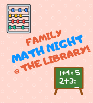 "text reading ""family math night @ the library"" with illustrated images of abacus and blackboard with equations"
