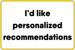 I'd like personalized recommendations